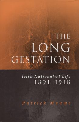 The Long Gestation: Irish Nationalist Life 1891-1918 9780312225490