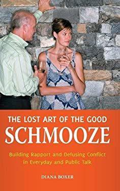 The Lost Art of the Good Schmooze: Building Rapport and Defusing Conflict in Everyday and Public Talk 9780313383410