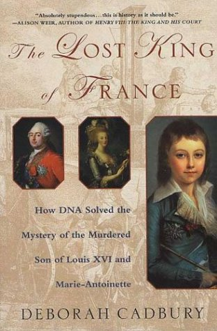 The Lost King of France: How DNA Solved the Mystery of the Murdered Son of Louis XVI and Marie Antoinette 9780312320294