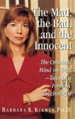 The Mad, the Bad, and the Innocent: The Criminal Mind on Trial - Tales of a Forensic Psychologist 9780316494991