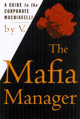 The Mafia Manager: A Guide to the Corporate Machiavelli 9780312155742