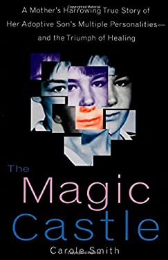 The Magic Castle: A Mother's Harrowing True Story of Her Adoptive Son's Multiple Personalities-- And the Triumph of Healing 9780312171964