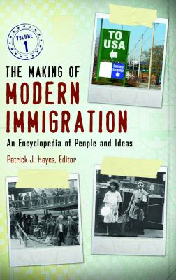 The Making of Modern Immigration 2 Volume Set: An Encyclopedia of People and Ideas 9780313392023