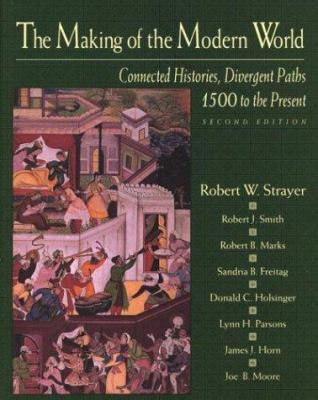 The Making of the Modern World: Connected Histories, Divergent Paths: 1500 to the Present 9780312050177
