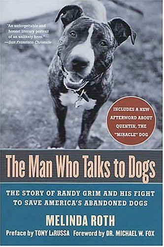 The Man Who Talks to Dogs: The Story of Randy Grim and His Fight to Save America's Abandoned Dogs 9780312331047
