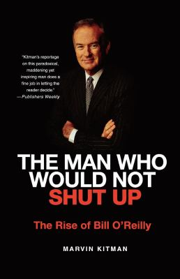 The Man Who Would Not Shut Up: The Rise of Bill O'Reilly 9780312385866
