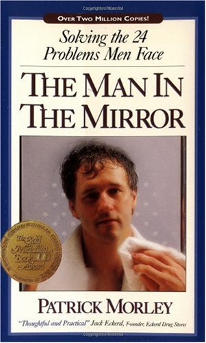 The Man in the Mirror: Solving the 24 Problems Men Face 9780310234937