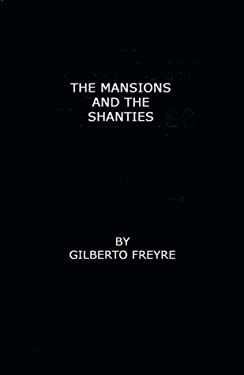 The Mansions and the Shanties [Sobrados E Mucambos]: The Making of Modern Brazil 9780313221484