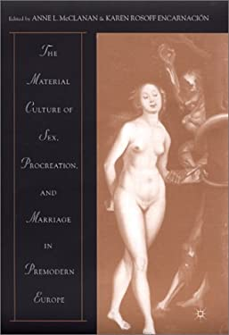 The Material Culture of Sex, Procreation, and Marriage in Premodern Europe 9780312240011