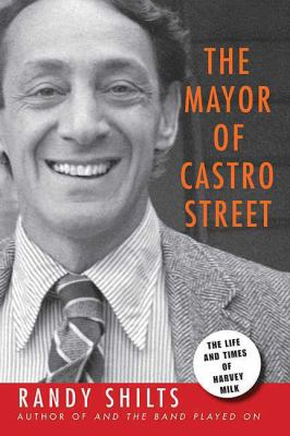 The Mayor of Castro Street: The Life & Times of Harvey Milk 9780312560850
