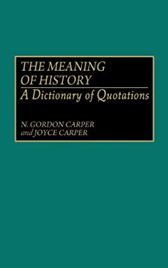 The Meaning of History: A Dictionary of Quotations 9780313268359
