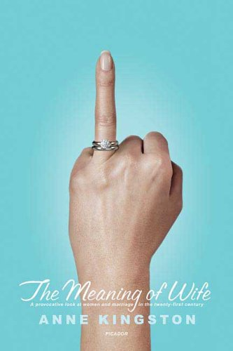 The Meaning of Wife: A Provocative Look at Women and Marriage in the Twenty-First Century 9780312425005