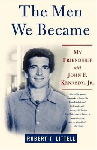 The Men We Became: My Friendship with John F. Kennedy, Jr. 9780312324773