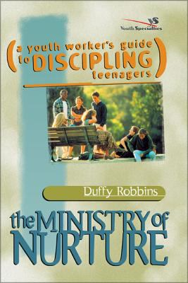 The Ministry of Nurture: (A Youth Worker's Guide to Discipling Teenagers) 9780310525813