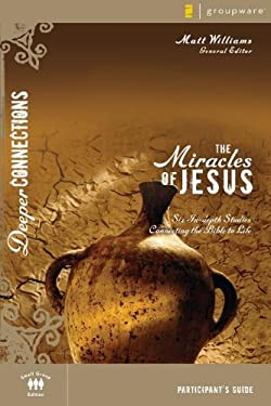 The Miracles of Jesus: Six In-Depth Studies Connecting the Bible to Life 9780310271949