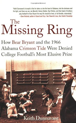 The Missing Ring: How Bear Bryant and the 1966 Alabama Crimson Tide Were Denied College Football's Most Elusive Prize 9780312374327
