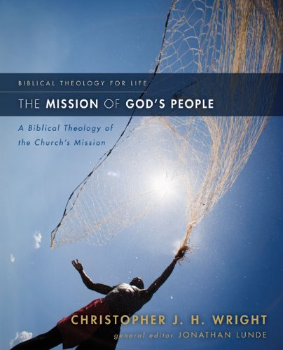 The Mission of God's People: A Biblical Theology of the Church's Mission 9780310291121