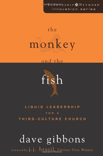 The Monkey and the Fish: Liquid Leadership for a Third-Culture Church 9780310276029