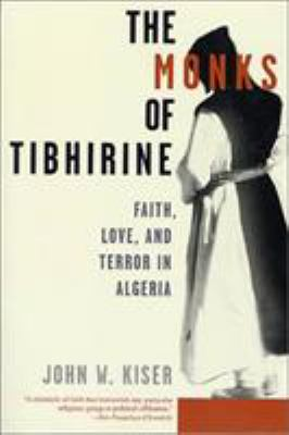 The Monks of Tibhirine: Faith, Love, and Terror in Algeria 9780312302948
