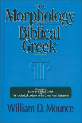 The Morphology of Biblical Greek: A Companion to Basics of Biblical Greek and the Analytical Lexicon to the Greek New Testament 9780310226369