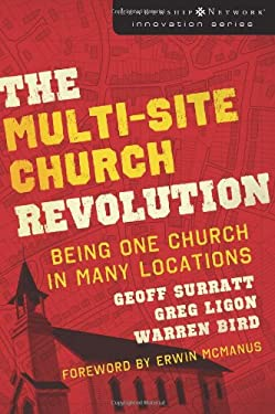 The Multi-Site Church Revolution: Being One Church in Many Locations 9780310270157