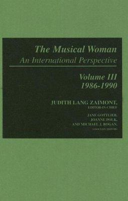 The Musical Woman: An International Perspective, Volume III, 1986-1990 - Zaimont, Judith Lang / Gottlieb, Jane / Polk, Joanne