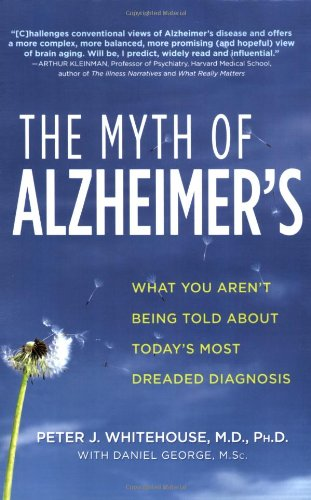 The Myth of Alzheimer's: What You Aren't Being Told about Today's Most Dreaded Diagnosis 9780312368173