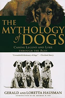 The Mythology of Dogs: Canine Fables, Legend, and Lore Through the Ages 9780312151775