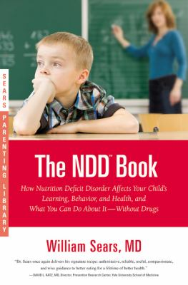 The NDD Book: How Nutrition Deficit Disorder Affects Your Child's Learning, Behavior, and Health, and What You Can Do about It--With 9780316043441