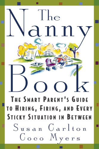 The Nanny Book: The Smart Parent's Guide to Hiring, Firing, and Every Sticky Situation in Between 9780312199333
