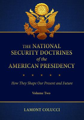 The National Security Doctrines of the American Presidency [2 Volumes]: How They Shape Our Present and Future 9780313392283