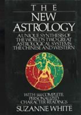 The New Astrology: A Unique Synthesis of the World's Two Great Astrological Systems: The Chinese and Western 9780312017972