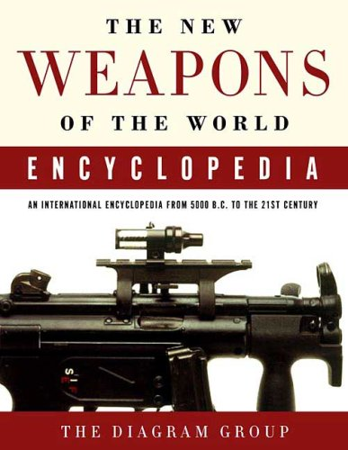 The New Weapons of the World Encyclopedia: An International Encyclopedia from 5000 B.C. to the 21st Century 9780312368326