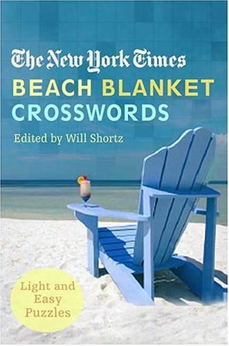 The New York Times Beach Blanket Crosswords: Light and Easy Puzzles 9780312342500
