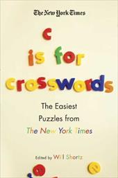 The New York Times C Is for Crosswords: The Easiest Puzzles from the New York Times 935016