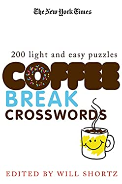 The New York Times Coffee Break Crosswords: 200 Light and Easy Puzzles 9780312375157
