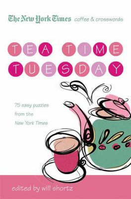 The New York Times Coffee and Crosswords: Tea Time Tuesday: 75 Easy Tuesday Puzzles from the New York Times 9780312541651