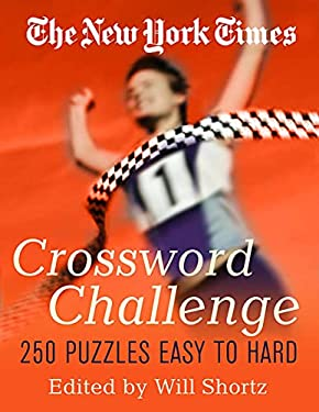 The New York Times Crossword Challenge: 250 Puzzles from Easy to Hard 9780312339517