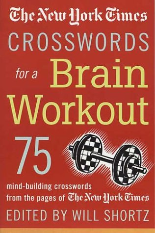 The New York Times Crosswords for a Brain Workout: 75 Mind-Building Crosswords from the Pages of the New York Times 9780312326104