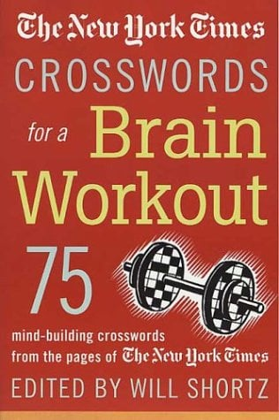 New York Times Crosswords for a Brain Workout : 75 Mind-Building Crosswords from the Pages of the New York Times