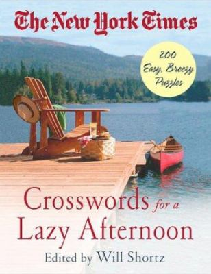 The New York Times Crosswords for a Lazy Afternoon: 200 Easy, Breezy Puzzles 9780312331085