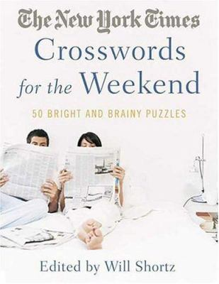 The New York Times Crosswords for the Weekend: Bright and Brainy Puzzles 9780312343323