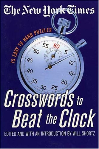 The Nyt Beat the Clock Xwords: 75 Easy to Hard Puzzles 9780312339548