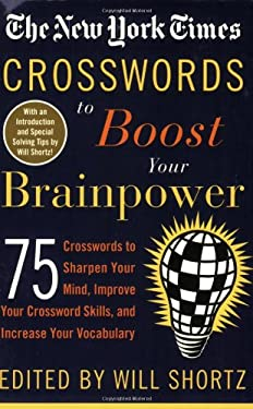 The Nyt Brainpower Xwords: 75 Crosswords to Sharpen Your Mind, Improve Your Crossword Skills, and Increase Your Vocabulary 9780312320331