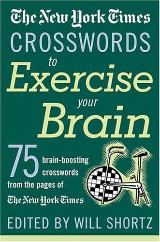 The New York Times Crosswords to Exercise Your Brain: 75 Brain-Boosting Puzzles 9780312335366