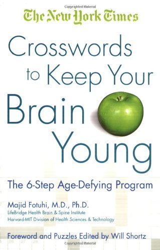 The New York Times Crosswords to Keep Your Brain Young: The 6-Step Age-Defying Program 9780312376581