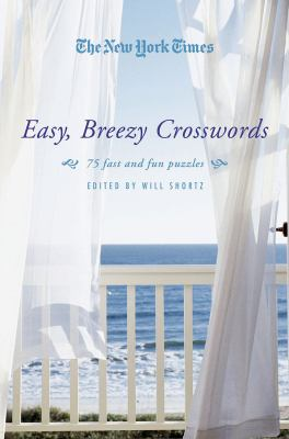 The New York Times Easy, Breezy Crosswords: 75 Fast and Fun Puzzles 9780312565350