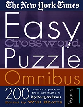 The New York Times Easy Crossword Puzzle Omnibus Volume 1: 200 Solvable Puzzles from the Pages of the New York Times 9780312305130