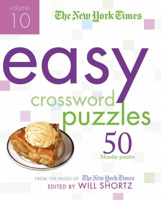 The New York Times Easy Crossword Puzzles, Volume 10: 50 Monday Puzzles from the Pages of the New York Times 9780312541712