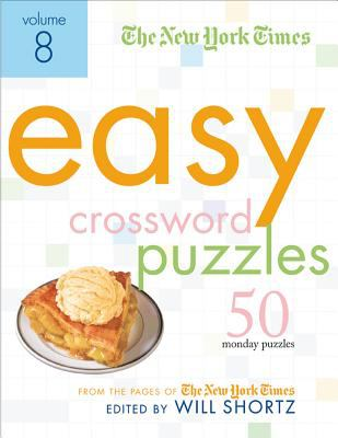 The New York Times Easy Crossword Puzzles, Volume 8: 50 Monday Puzzles from the Pages of the New York Times 9780312365585